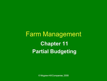 © Mcgraw-Hill Companies, 2008 Farm Management Chapter 11 Partial Budgeting.