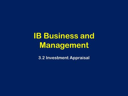 IB Business and Management 3.2 Investment Appraisal.