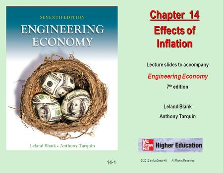 14-1 Lecture slides to accompany Engineering Economy 7 th edition Leland Blank Anthony Tarquin Chapter 14 Effects of Inflation © 2012 by McGraw-Hill All.