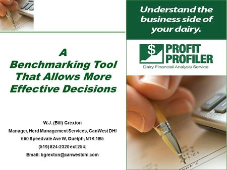 Better business decisions start here 1 A Benchmarking Tool That Allows More Effective Decisions W.J. (Bill) Grexton Manager, Herd Management Services,
