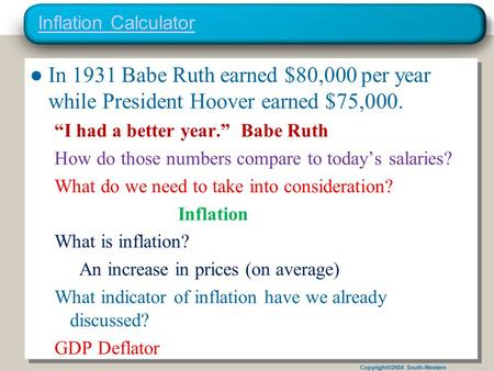 "Copyright©2004 South-Western Inflation Calculator ●In 1931 Babe Ruth earned $80,000 per year while President Hoover earned $75,000. ""I had a better year."""