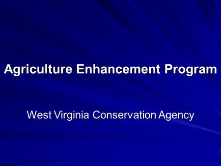Agriculture Enhancement Program West Virginia Conservation Agency.