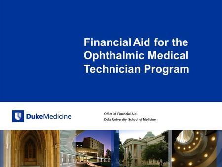 Office of Financial Aid Duke University School of Medicine Financial Aid for the Ophthalmic Medical Technician Program.