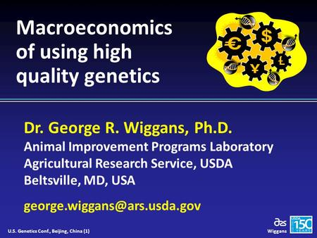 Dr. George R. Wiggans, Ph.D. Animal Improvement Programs Laboratory Agricultural Research Service, USDA Beltsville, MD, USA