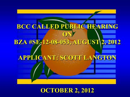 OCTOBER 2, 2012 BCC CALLED PUBLIC HEARING ON BZA #SE-12-08-053, AUGUST 2, 2012 APPLICANT: SCOTT LANGTON.