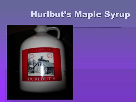 Hurlbut's Maple Syrup.  Own two farms and rent 5 farms  Altogether 130 acres of land some hard woods others for farming  Both Andy and Elisha graduated.