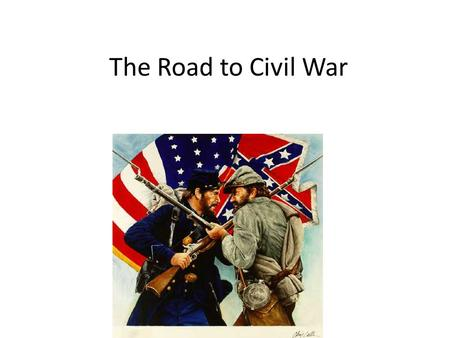 The Road to Civil War. Nationalism v. Sectionalism Nationalism Northeast & West: what was good for their section was good for the nation. Federal Government.