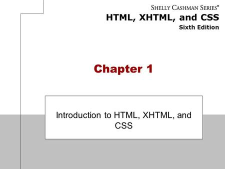 HTML, XHTML, and CSS Sixth Edition Chapter 1 Introduction to HTML, XHTML, and CSS.