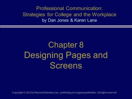 Copyright © 2002 by Pearson Education, Inc., publishing as Longman publishers. All rights reserved. Chapter 8 Designing Pages and Screens Professional.