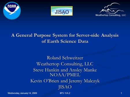 Weathertop Consulting, LLC Wednesday, January 14, 2009 IIPS 11A.2 1 A General Purpose System for Server-side Analysis of Earth Science Data Roland Schweitzer.
