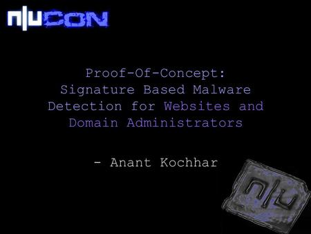 Proof-Of-Concept: Signature Based Malware Detection for Websites and Domain Administrators - Anant Kochhar.