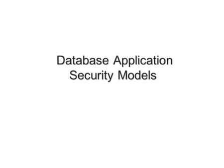 Database Application Security Models Database Application Security Models 1.