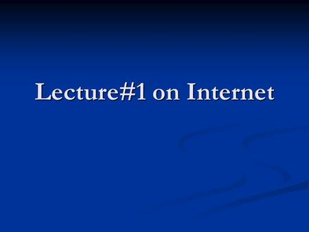 Lecture#1 on Internet. Internet Addressing IP address: pattern of 32 or 128 bits often represented in dotted decimal notation IP address: pattern of 32.