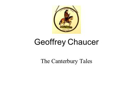 Geoffrey Chaucer The Canterbury Tales. Often called the Father of English poetry. (1342-1400) Since most literature and science was still written in Latin,