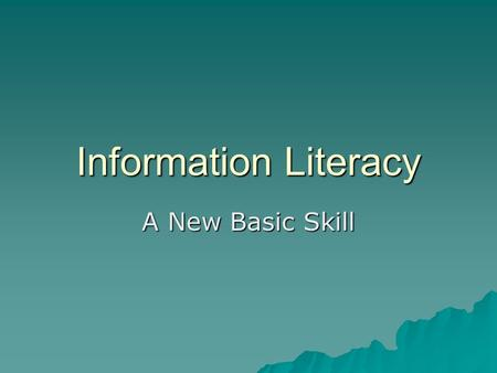 Information Literacy A New Basic Skill. Now that children are choosing to use the Internet as their personal media, we are faced with consequence of not.