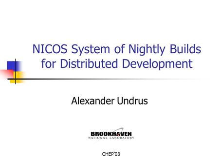 NICOS System of Nightly Builds for Distributed Development Alexander Undrus CHEP'03.