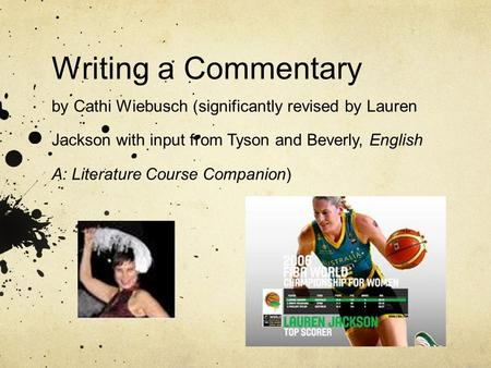 Writing a Commentary by Cathi Wiebusch (significantly revised by Lauren Jackson with input from Tyson and Beverly, English A: Literature Course Companion)