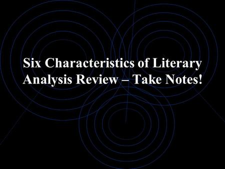 Six Characteristics of Literary Analysis Review – Take Notes!
