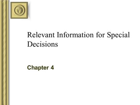 Relevant Information for Special Decisions Chapter 4.