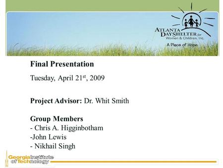 Final Presentation Tuesday, April 21 st, 2009 Project Advisor: Dr. Whit Smith Group Members - Chris A. Higginbotham -John Lewis - Nikhail Singh.