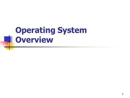 1 Operating System Overview. 2 Today's Objectives Explain the main purpose of operating systems and describe milestones of OS evolution Explain fundamental.