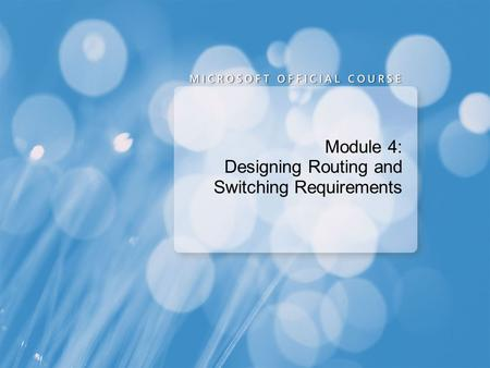 Module 4: Designing Routing and Switching Requirements.