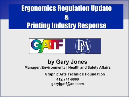 By Gary Jones Manager, Environmental, Health and Safety Affairs Graphic Arts Technical Foundation 412/741-6860 Ergonomics Regulation.