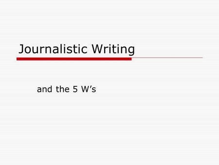 Journalistic Writing and the 5 W's. …  News style (also journalistic style or news writing style) is the prose style used for news reporting in media.
