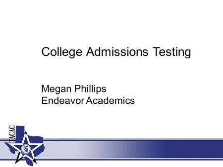 College Admissions Testing Megan Phillips Endeavor Academics.