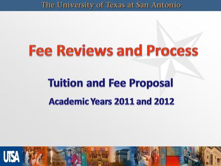 2 UTSA has developed a process to systematically review all fees to: 1. 1.Analyze expenditures and transfers to ensure appropriate use consistent with.