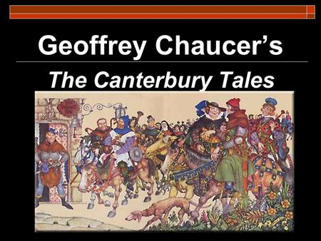 Geoffrey Chaucer's The Canterbury Tales. About the Tales:  The Canterbury Tales is a collection of stories written by Geoffrey Chaucer in the 14 th century.