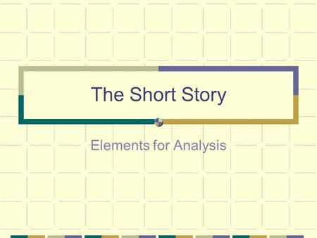 "The Short Story Elements for Analysis. What is a Short Story A brief fictional prose narrative often involving one connected episode. Creates ""Unity of."