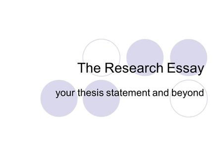 The Research Essay your thesis statement and beyond.