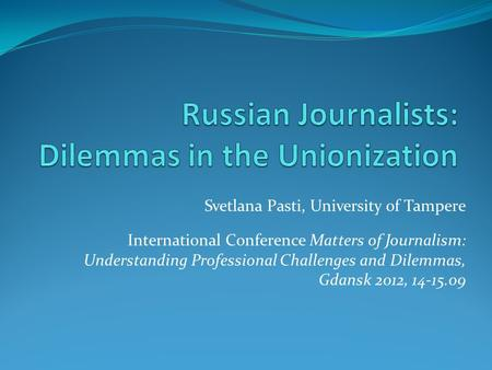 Svetlana Pasti, University of Tampere International Conference Matters of Journalism: Understanding Professional Challenges and Dilemmas, Gdansk 2012,