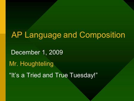 "AP Language and Composition December 1, 2009 Mr. Houghteling ""It's a Tried and True Tuesday!"""