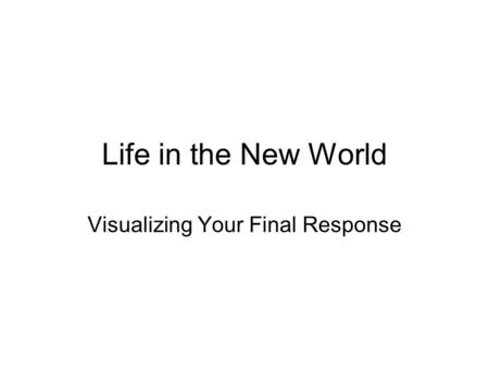 Life in the New World Visualizing Your Final Response.