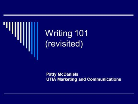Writing 101 (revisited) Patty McDaniels UTIA Marketing and Communications.