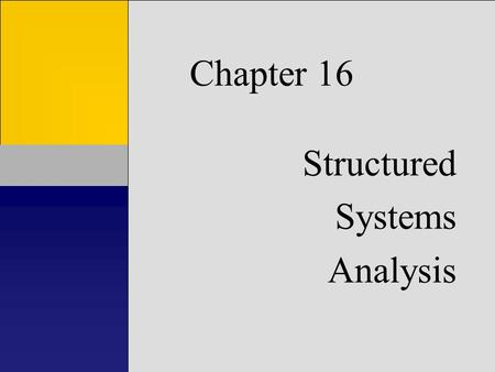 Chapter 16 Structured Systems Analysis. Learning Objectives Know goals, plans, tasks, tools, & results of systems analysis Understand/appreciate costs.