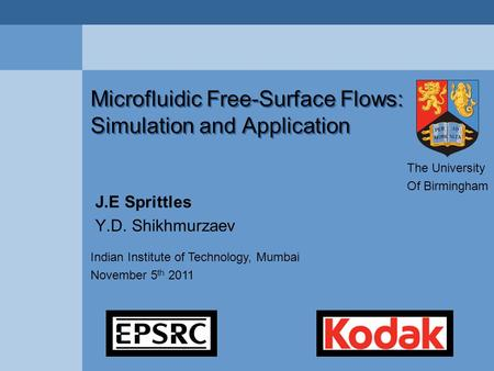 Microfluidic Free-Surface Flows: Simulation and Application J.E Sprittles Y.D. Shikhmurzaev Indian Institute of Technology, Mumbai November 5 th 2011 The.