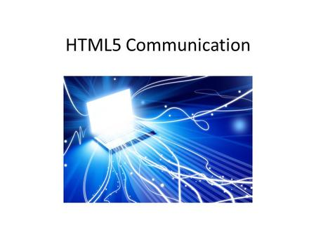 "HTML5 Communication. The Setup Somewhere on the web, a server makes a ""service"" available, that we wish to use in a web application The service may offer."