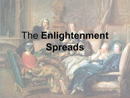 The Enlightenment Spreads. Salons – social gatherings where philosophers, writers, artists, and other great intellects met to discuss ideas.
