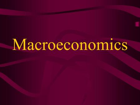 Macroeconomics. What is it? The branch of economics that deals with the economy as a whole, including employment, GDP, inflation, economic growth and.