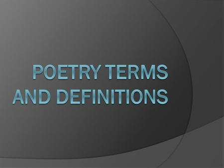 What is Poetry?  POETRY IS THE WORD USED TO DESCRIBE AN AUTHOR'S VERBAL EXPRESSION OF IDEAS THAT IS ORGANIZED IN A PATTERN AND EXPLAINED IN AN IMAGINATIVE.