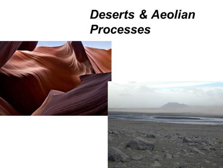 Deserts & Aeolian Processes. Distribution and causes of dry lands Dry regions cover 30 percent of Earth's land surface Two climatic types are commonly.
