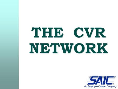THE CVR NETWORK. The CVR Local Area Network (LAN)  The purpose of the network is to enhance productivity, provide users with access to resources, and.