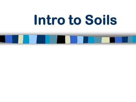 Intro to Soils. Objectives Define terms relating to soil. Describe factors affecting soil formation. Describe soil weathering factors. Describe the procedure.