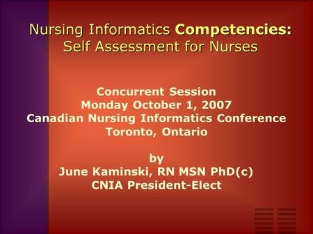 Nursing Informatics Competencies: Self Assessment for Nurses Concurrent Session Monday October 1, 2007 Canadian Nursing Informatics Conference Toronto,