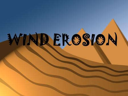 WIND EROSION. Where is wind erosion most common?  Deserts  Beaches  Plowed Fields.