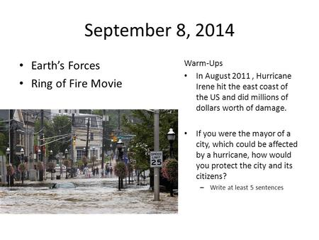 September 8, 2014 Earth's Forces Ring of Fire Movie Warm-Ups In August 2011, Hurricane Irene hit the east coast of the US and did millions of dollars.