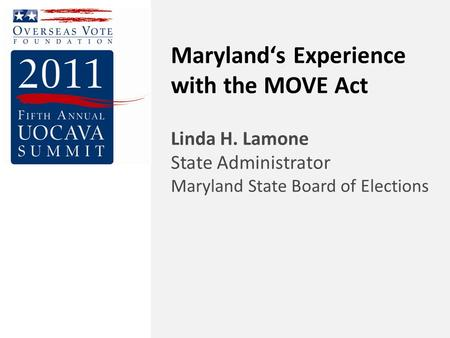 Maryland's Experience with the MOVE Act Linda H. Lamone State Administrator Maryland State Board of Elections.